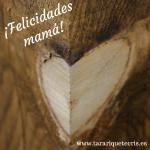 Día de la madre ¡felicidades mamá!